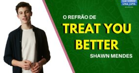 Aprenda a cantar a canção Treat You Better do Shawn Mendes.